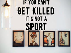 If You Can'T Get Killed It'S Not A Sport  Vinyl Wall Decal - Removable (Indoor) - Fusion Decals