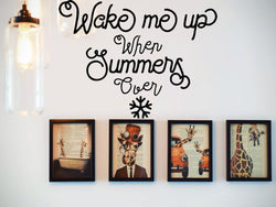 Wake Me Up When Summers Ever  Vinyl Wall Decal - Car or Wall Decal - Fusion Decals