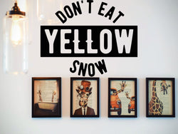 Don'T Eat Yellow Snow  Vinyl Wall Decal - Car or Wall Decal - Fusion Decals