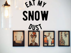 Eat My Snow Dust  Vinyl Wall Decal - Car or Wall Decal - Fusion Decals