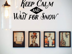 Keep Calm And Wait For Snow  Vinyl Wall Decal - Car or Wall Decal - Fusion Decals
