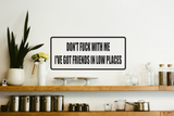 Don't Fuck with me I've Got Friends in Low Places Wall Decal - Removable - Fusion Decals