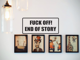 Fuck Off! End of Story Wall Decal - Removable - Fusion Decals
