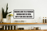 Making Love to A Younger Woman May Be Fatal Wall Decal - Removable - Fusion Decals