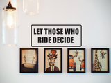 Let Those Who Ride Decide Wall Decal - Removable - Fusion Decals