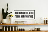 Rule Number One, Never Touch My Motorcycle Wall Decal - Removable - Fusion Decals