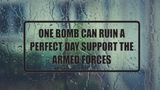 One Bomb Can Ruin a Perfect Day Support the Armed Forces Wall Decal - Removable - Fusion Decals