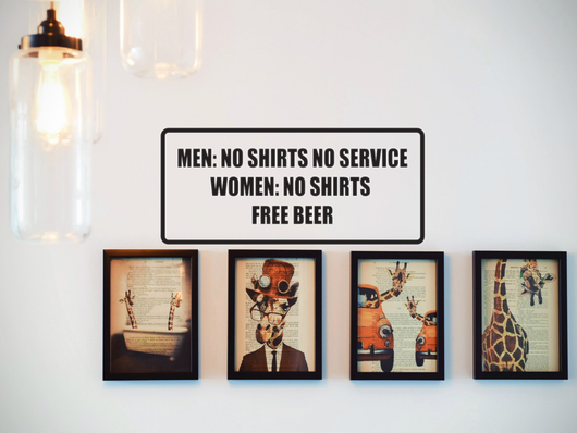 Men: No Shirts No Service Women: No Shirts Free Beer Wall Decal - Removable - Fusion Decals