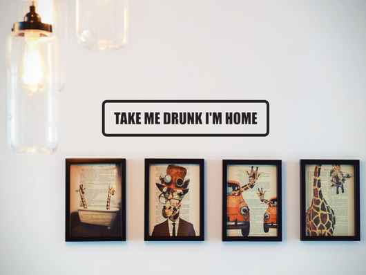 Take me Drunk I'm Home Wall Decal - Removable - Fusion Decals