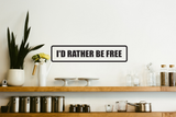 I'd Rather be free Wall Decal - Removable - Fusion Decals