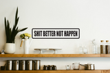 Shit Better not Happen Wall Decal - Removable - Fusion Decals