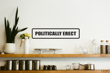Politically Erect Wall Decal - Removable - Fusion Decals