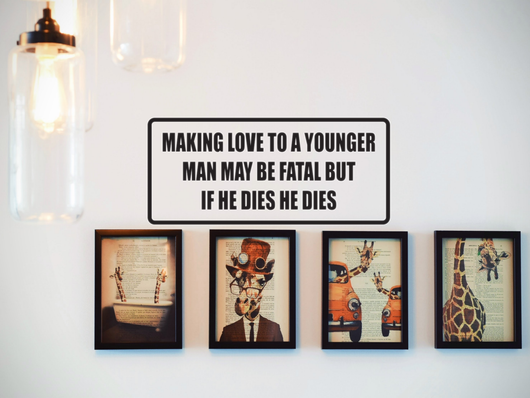 Making Love to a Younger Man May Be Fatal Wall Decal - Removable - Fusion Decals