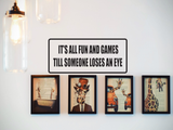 It's All Fun and Games Till Someone Looses an Eye Wall Decal - Removable - Fusion Decals