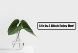 Life Is A Bitch Enjoy Her! Wall Decal - Removable - Fusion Decals