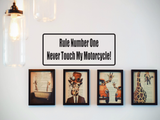 Rule number one never touch my Motorcycle! Wall Decal - Removable - Fusion Decals