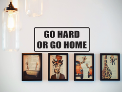 Go hard or go home Wall Decal - Removable - Fusion Decals