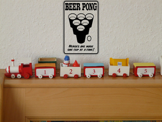 Beer Pong Heros are made one cup at a time Sign Vinyl Wall Decal - Fusion Decals