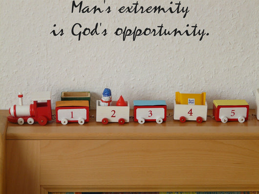 Mans extremity is Gods opportunity. Style 26 Vinyl Wall Car Window Decal - Fusion Decals