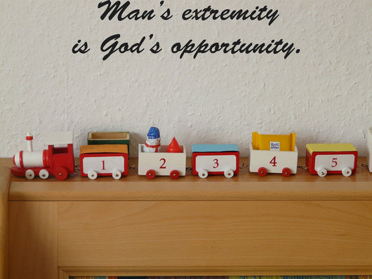 Mans extremity is Gods opportunity. Style 28 Vinyl Wall Car Window Decal - Fusion Decals