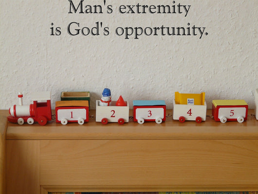 Mans extremity is Gods opportunity. Style 30 Vinyl Wall Car Window Decal - Fusion Decals