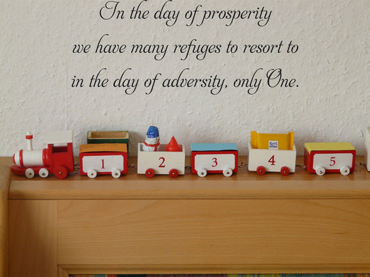 In the day of prosperity we have many refuges to resort to in the day of adversity, only One. Style 01 Vinyl Wall Car Window Decal - Fusion Decals