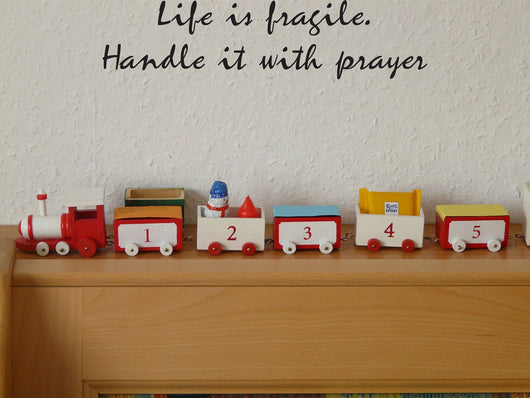 Life is fragile. Handle it with prayer Style 26 Vinyl Wall Car Window Decal - Fusion Decals