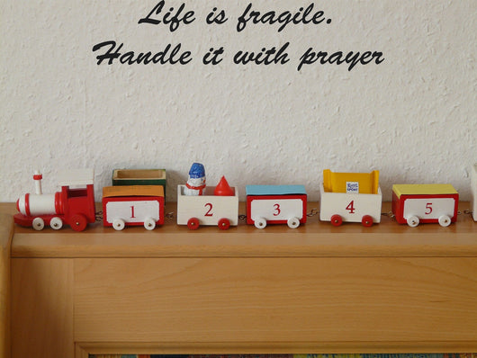 Life is fragile. Handle it with prayer Style 28 Vinyl Wall Car Window Decal - Fusion Decals