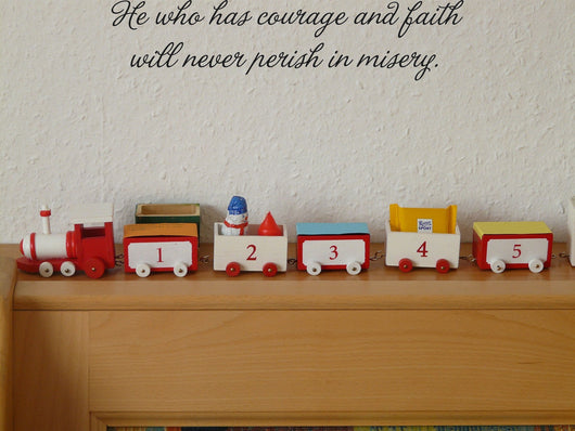 He who has courage and faith will never perish in misery. Style 09 Vinyl Wall Car Window Decal - Fusion Decals