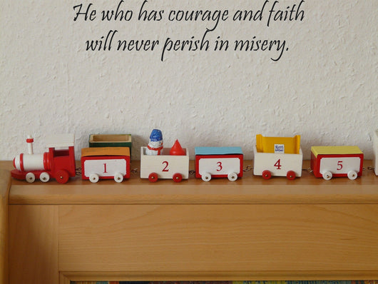 He who has courage and faith will never perish in misery. Style 13 Vinyl Wall Car Window Decal - Fusion Decals