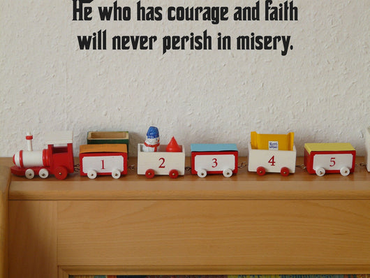 He who has courage and faith will never perish in misery. Style 27 Vinyl Wall Car Window Decal - Fusion Decals
