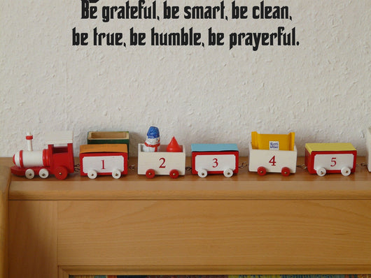Be grateful, be smart, be clean, be true, be humble, be prayerful. Style 27 Vinyl Wall Car Window Decal - Fusion Decals