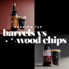 Barrels vs Wood Chips Sampler