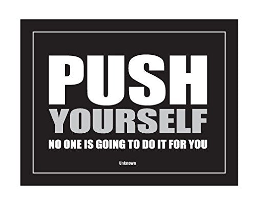 Push Yourself No One Else Is Going to Do It for You 16