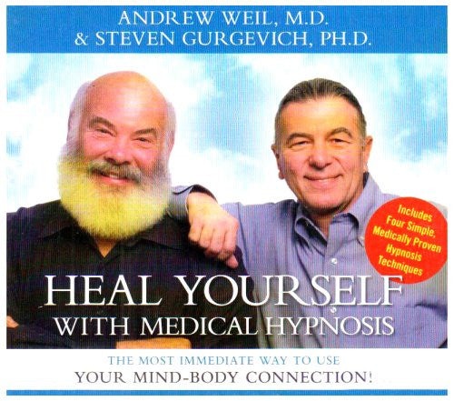 Heal Yourself With Medical Hypnosis: The Most Immediate Way To Use Your Mind Body Connection