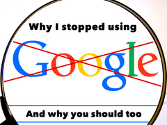 Why I Stopped Using Google, and Why You Should Too