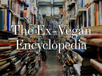 The Ex-Vegan Encyclopedia