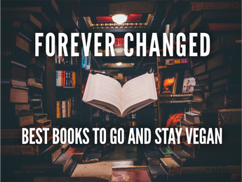 Forever Changed: Books To Help You Stay Vegan for Life