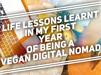 7 Lessons Learnt in My First Year of Being a Vegan Digital Nomad