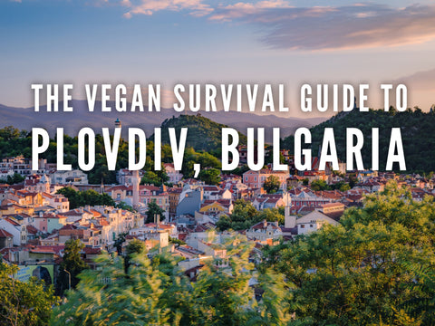 The Vegan's Survival Guide to Plovdiv, Bulgaria