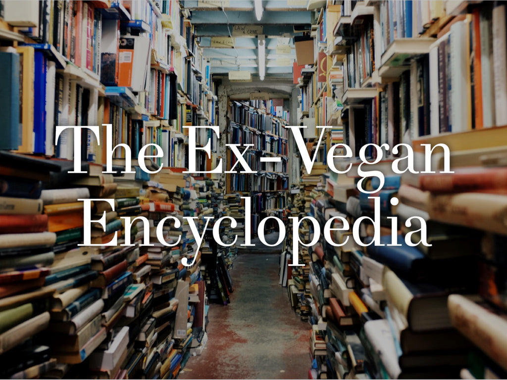 The Ex-Vegan Encyclopedia on Vomad.Life or VomadLife.com
