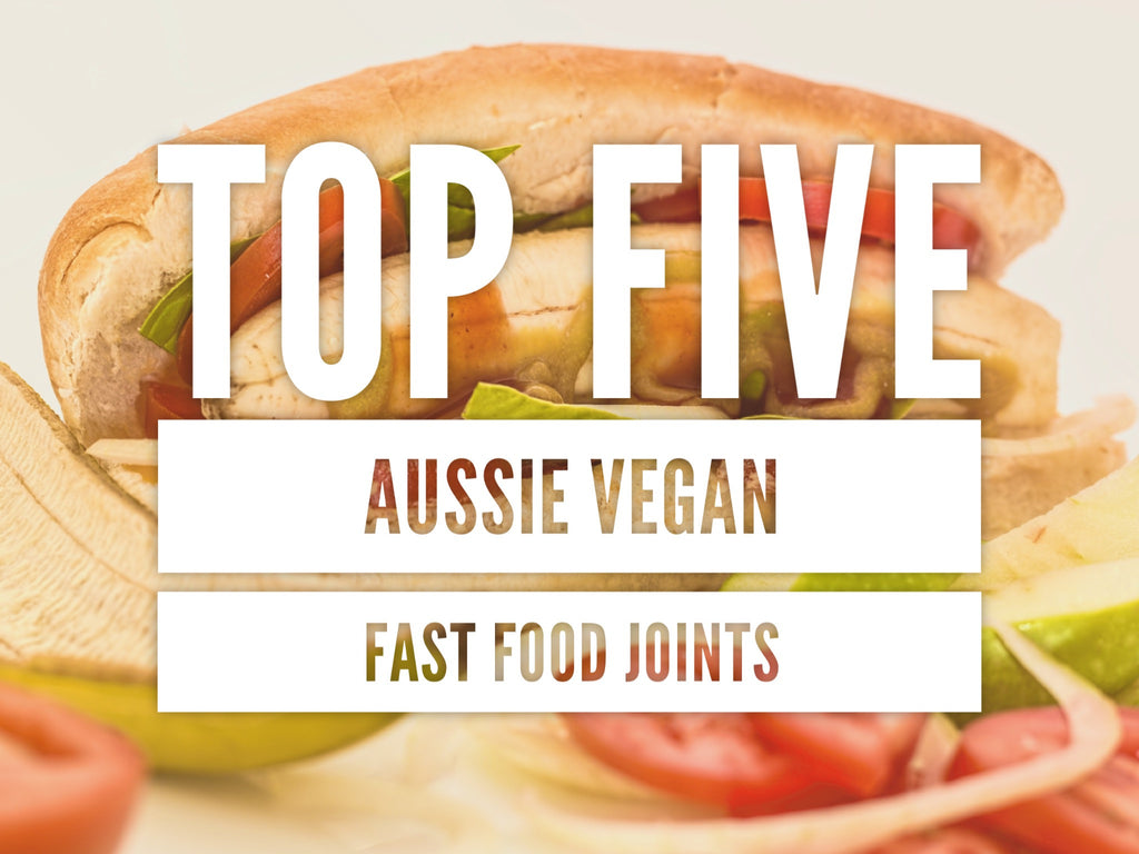 Top 5 Aussie Vegan Fast Food Joints