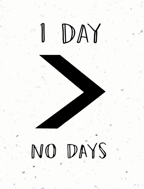 1 day > no days