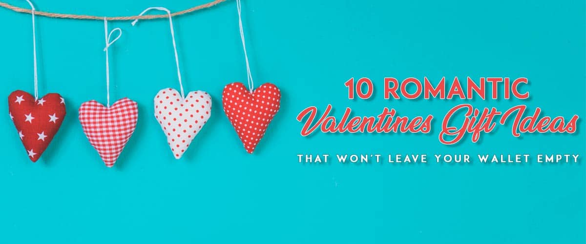 10 Romantic Valentines Gift Ideas That Won't Leave Your Wallet Empty