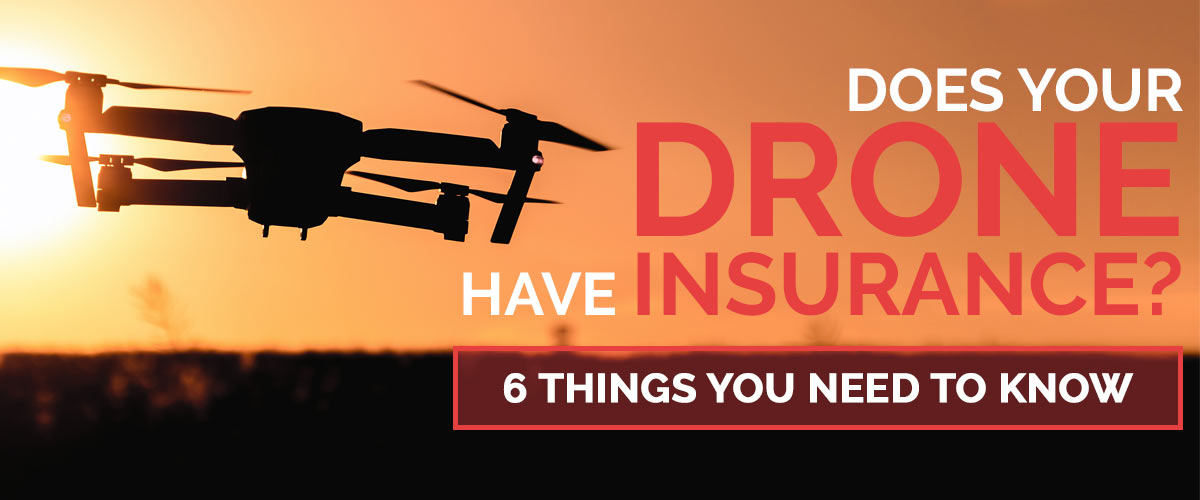 Does Your Drone Have Insurance? 6 Things You Need to Know