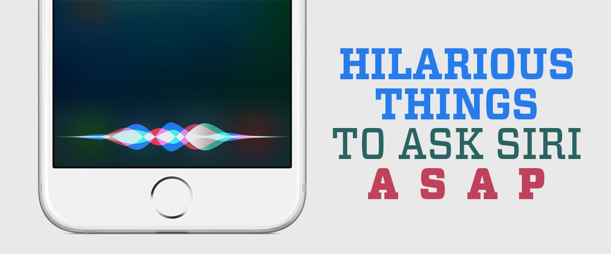 Hilarious Things to Ask Siri ASAP
