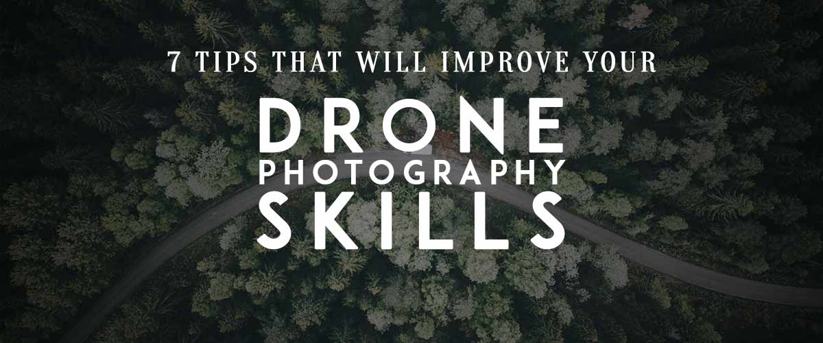 7 Tips That Will Improve Your Drone Photography Skills
