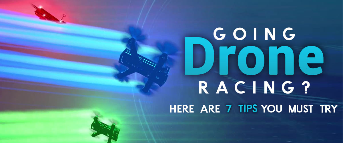 Going Drone Racing? Here are 7 Tips You Must Try