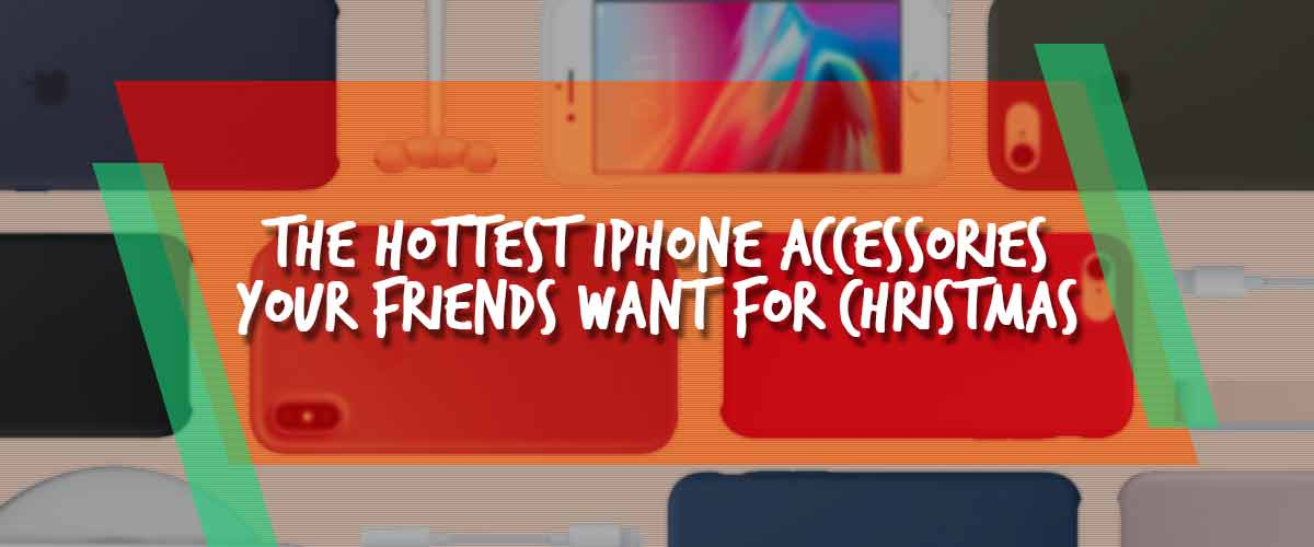 The Hottest iPhone Accessories Your Friends Want for Christmas
