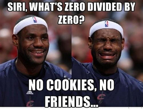 ask siri lebron james crying cookies friends zero divided by zero
